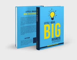 #218 for Book Cover design for Little Ideas, Big Business by imranislamanik