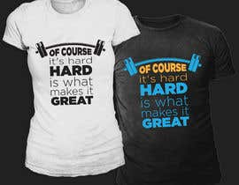 Nro 19 kilpailuun Design a tee-shirt - Of course it's hard. Hard is what makes it great. käyttäjältä mdyounus19