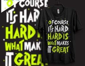 Nro 18 kilpailuun Design a tee-shirt - Of course it's hard. Hard is what makes it great. käyttäjältä samiislam624