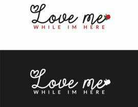 "#99 for Logo ""Love me while im here"" by imranislamanik"