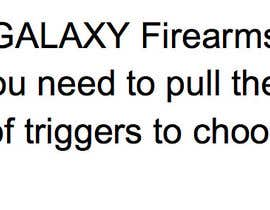 #233 for Write a tag line/slogan for Galaxy Firearms by etaylo8