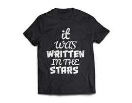 #94 untuk Artistic T-Shirt Design, It Was Written In The Stars oleh ashraful772