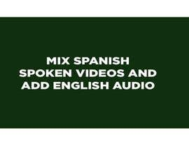 AlShaimaHassan tarafından Mix Spanish spoken videos and add English Audio Translation için no 13