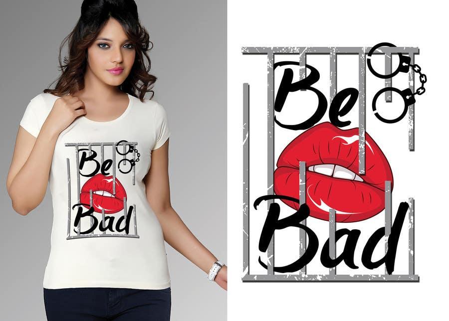 """Inscrição nº 65 do Concurso para Design a T-Shirt for """"Be Bad"""" Design"""