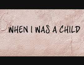 #14 для When I Was A Child Lyric video от janhdonline