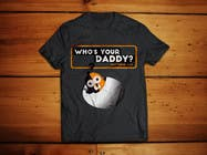 Photoshop Konkurrenceindlæg #9 for Design a T-Shirt for Who's Your Daddy?