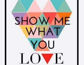 #23 cho Show me what you love bởi Hanarosli1408