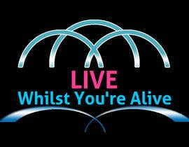 #202 untuk Logo Design for Live Whilst You're Alive oleh seattle33