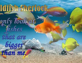 #24 untuk Poster design: I only look at fishes that are bigger than me oleh oroba