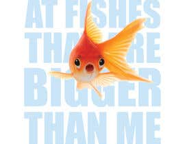 nº 25 pour Poster design: I only look at fishes that are bigger than me par danielsilvestrov