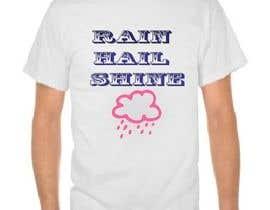 Nro 18 kilpailuun Design a T-Shirt RAIN HAIL SHINE käyttäjältä zahid2139
