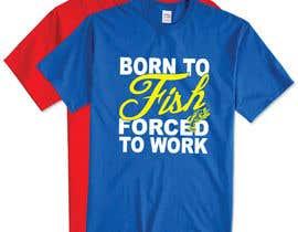"""jahidjoy22 tarafından Design a """"born to fish"""" fishing T-Shirt için no 19"""