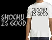 Contest Entry #37 for Design a T-shirt: Shochu is good.