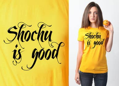 Graphic Design Contest Entry #43 for Design a T-shirt: Shochu is good.