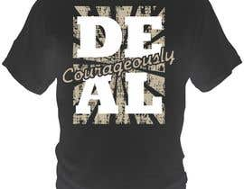 "#95 untuk Design a T-Shirt with the slogan ""Deal Courageously"" oleh bacujkov"
