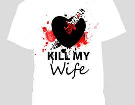 #19 for Design a Logo/T-shirt image for kill my wife af davidsarbah