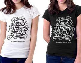 Nro 36 kilpailuun Design a T-Shirt - Love never fails - 1 Corinthians 13:8 käyttäjältä dsgrapiko
