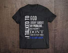 #51 para Design a T-Shirt for I talked to God por Minxtress