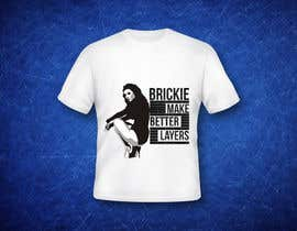 "#7 untuk Design a T-Shirt  Logo for ""Brickies make better layers"" oleh Ban4o"