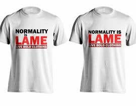"jeffnelshabong tarafından Design a ""Normality is Lame"" T-Shirt için no 10"
