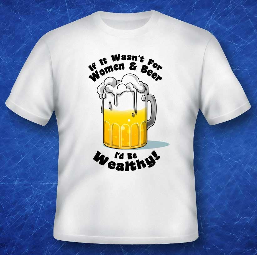 Penyertaan Peraduan #                                        9                                      untuk                                         Design a T-Shirt that says If It Wasn't For Women & Beer, I'd Be Wealthy!