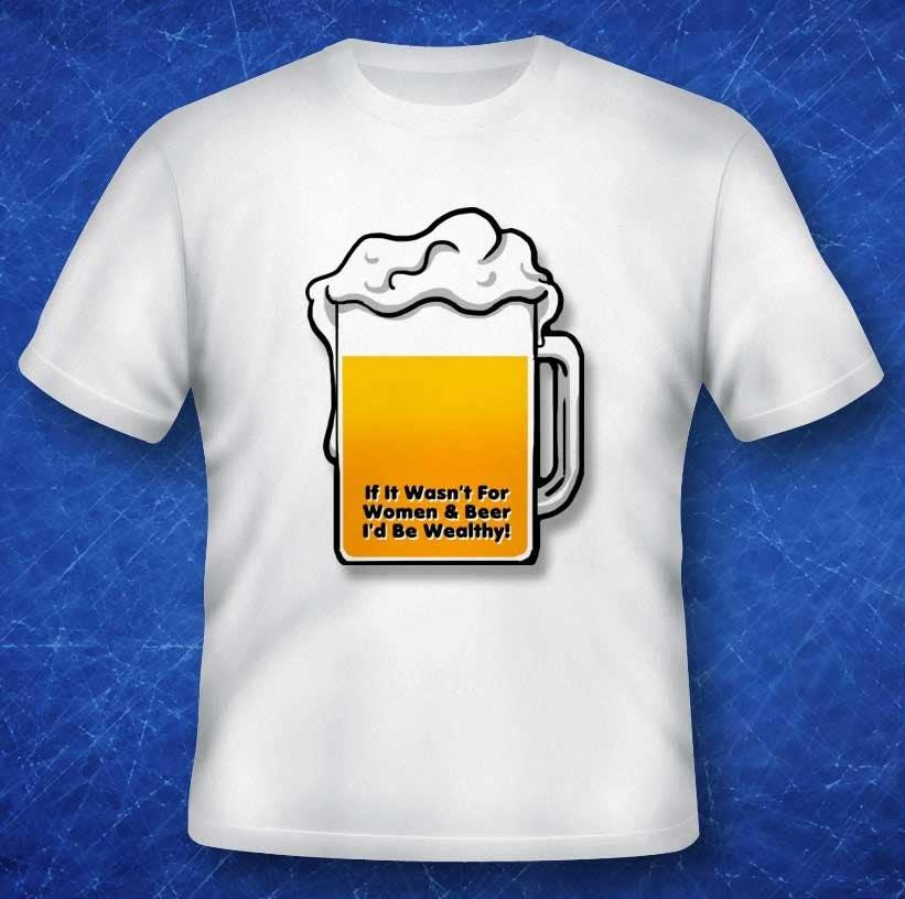 Penyertaan Peraduan #                                        14                                      untuk                                         Design a T-Shirt that says If It Wasn't For Women & Beer, I'd Be Wealthy!