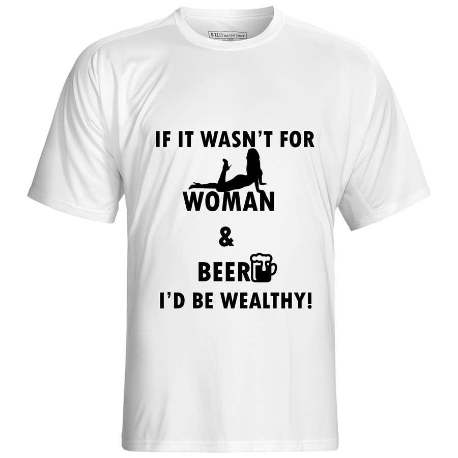 Penyertaan Peraduan #                                        4                                      untuk                                         Design a T-Shirt that says If It Wasn't For Women & Beer, I'd Be Wealthy!