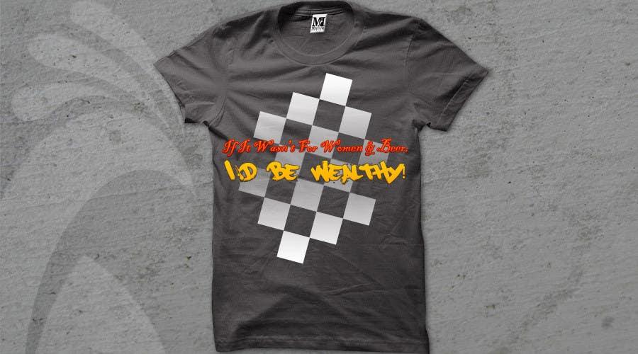 Penyertaan Peraduan #                                        2                                      untuk                                         Design a T-Shirt that says If It Wasn't For Women & Beer, I'd Be Wealthy!