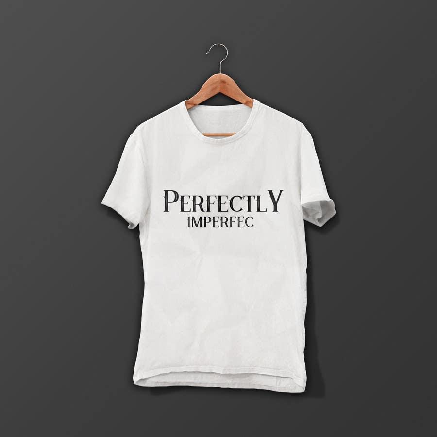 442096506f3f Entry  6 by ayubirawan for Perfectly imperfect tshirt design ...