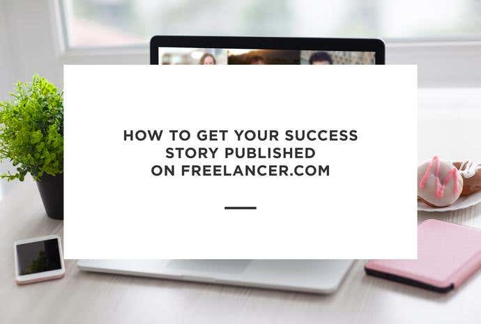 How to Get Your Success Story Published on Freelancer - Image 1
