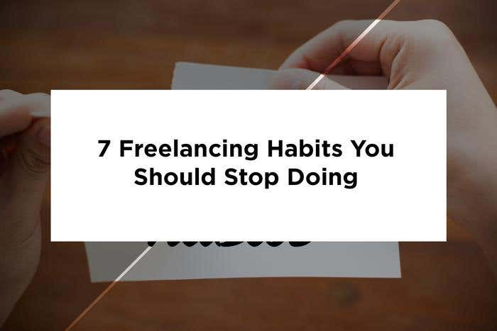 bad freelancing habits to stop doing